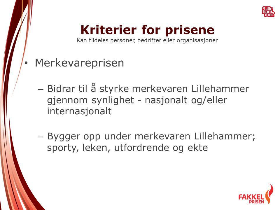 Kriterier for prisene Kan tildeles personer, bedrifter eller organisasjoner • Merkevareprisen – Bidrar til å styrke merkevaren Lillehammer gjennom syn