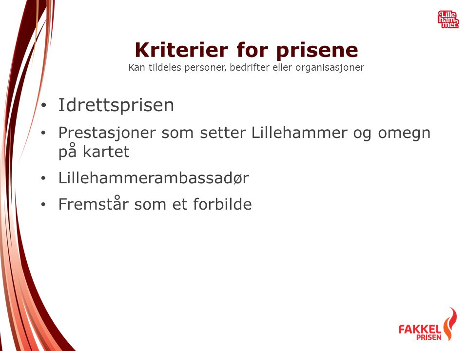 Kriterier for prisene Kan tildeles personer, bedrifter eller organisasjoner • Idrettsprisen • Prestasjoner som setter Lillehammer og omegn på kartet •