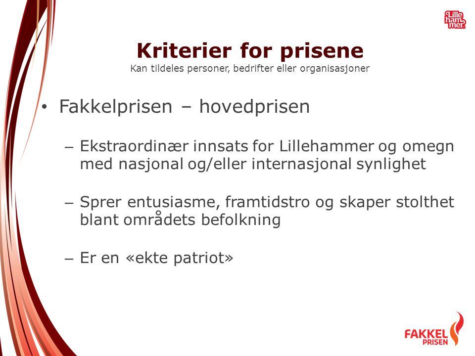 Kriterier for prisene Kan tildeles personer, bedrifter eller organisasjoner • Fakkelprisen – hovedprisen – Ekstraordinær innsats for Lillehammer og om