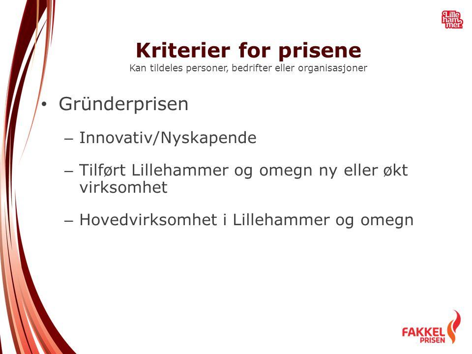 Kriterier for prisene Kan tildeles personer, bedrifter eller organisasjoner • Arrangementsprisen – Arrangement innenfor idrett, kultur, festivaler -Utviklende -Utmerket seg i løpet av det siste året - Lillehammerkonsept – dvs.