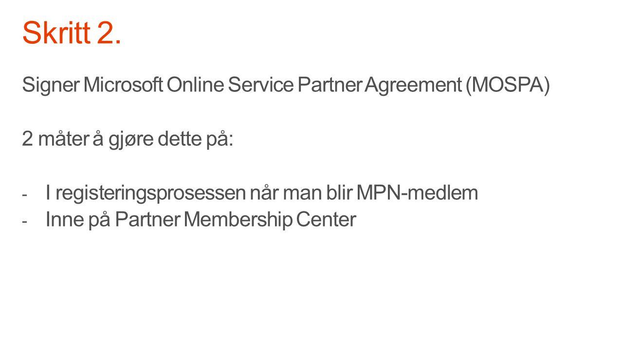 Signer Microsoft Online Service Partner Agreement (MOSPA) 2 måter å gjøre dette på: - I registeringsprosessen når man blir MPN-medlem - Inne på Partne