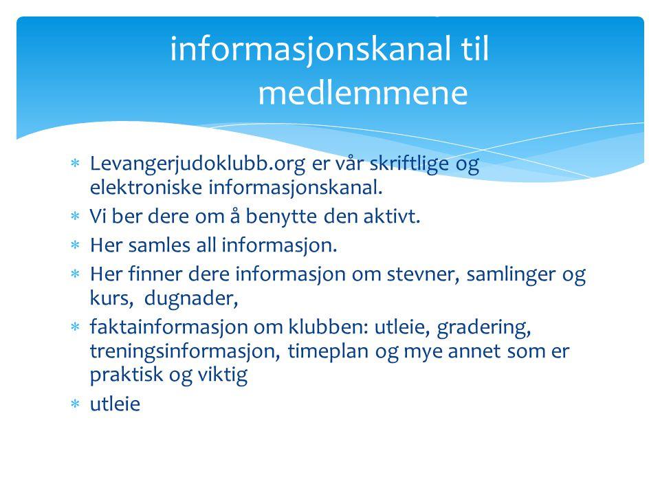  Levangerjudoklubb.org er vår skriftlige og elektroniske informasjonskanal.  Vi ber dere om å benytte den aktivt.  Her samles all informasjon.  He