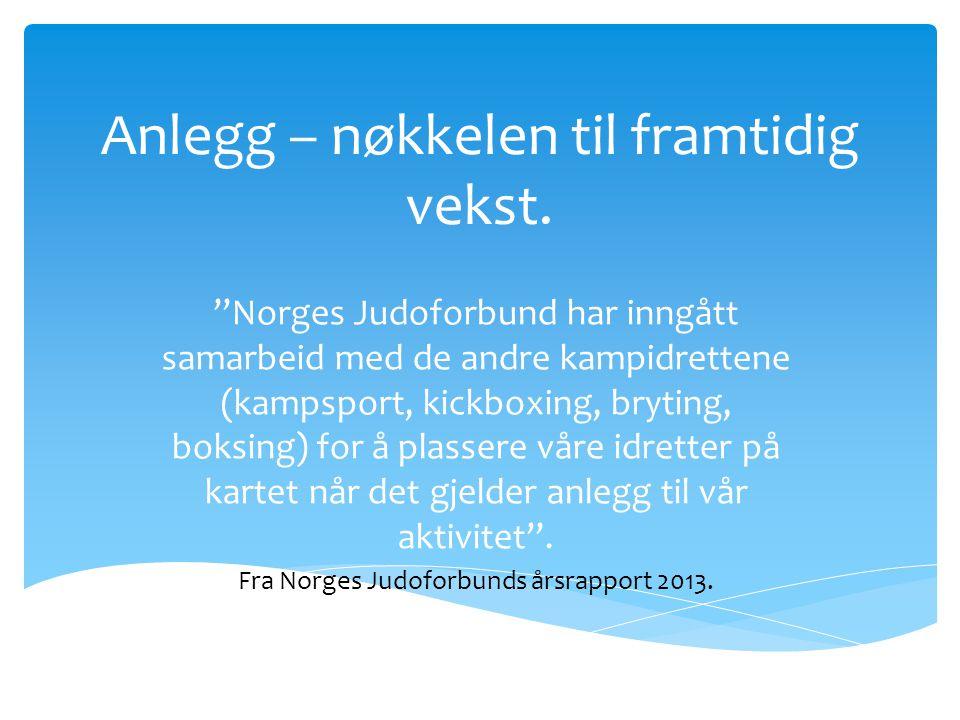 """Anlegg – nøkkelen til framtidig vekst. """"Norges Judoforbund har inngått samarbeid med de andre kampidrettene (kampsport, kickboxing, bryting, boksing)"""