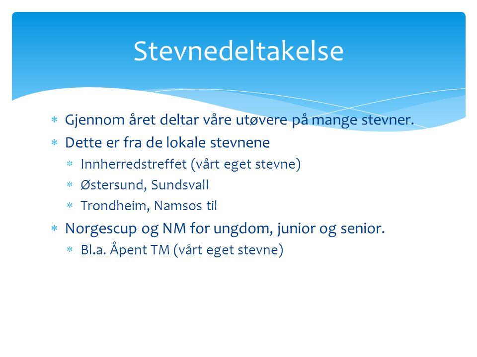  Gjennom året deltar våre utøvere på mange stevner.  Dette er fra de lokale stevnene  Innherredstreffet (vårt eget stevne)  Østersund, Sundsvall 