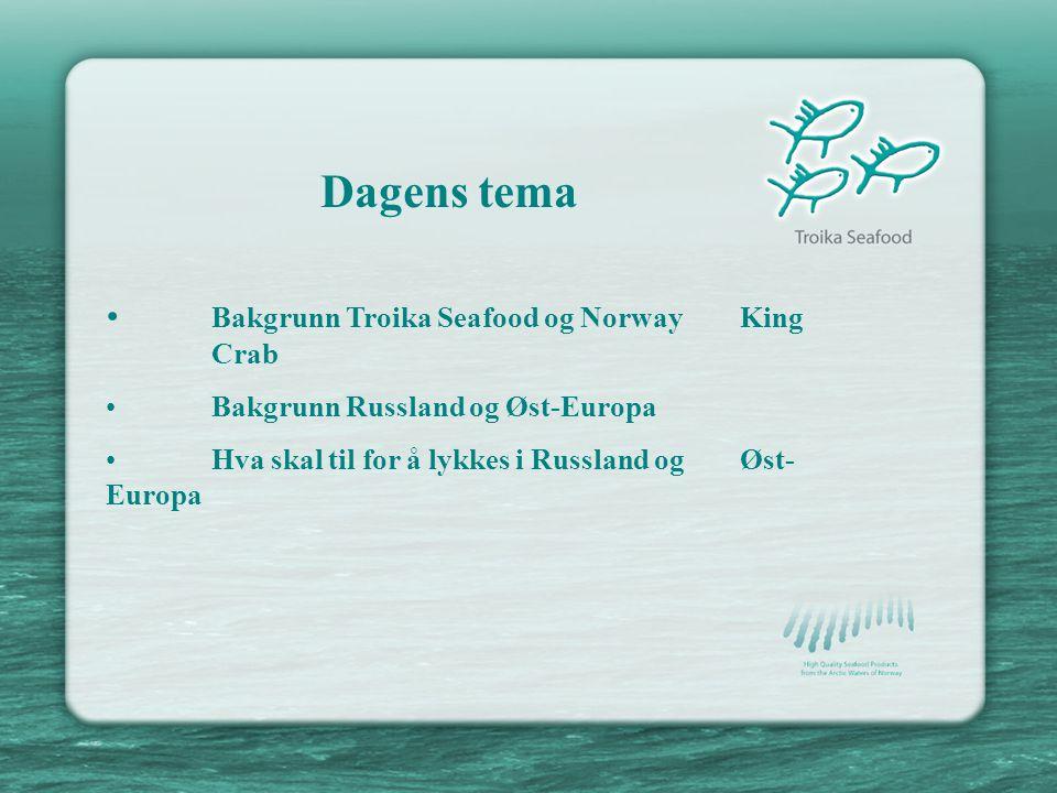 Dagens tema • Bakgrunn Troika Seafood og Norway King Crab • Bakgrunn Russland og Øst-Europa • Hva skal til for å lykkes i Russland og Øst- Europa