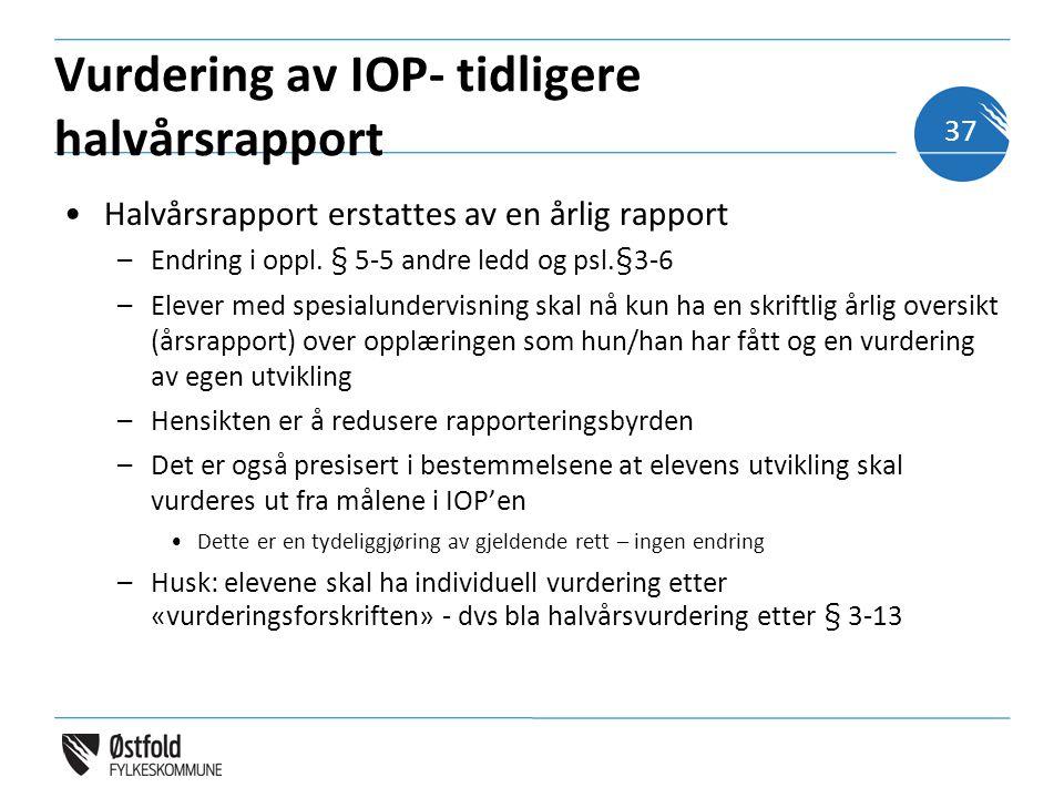 Vurdering av IOP- tidligere halvårsrapport •Halvårsrapport erstattes av en årlig rapport –Endring i oppl. § 5-5 andre ledd og psl.§3-6 –Elever med spe