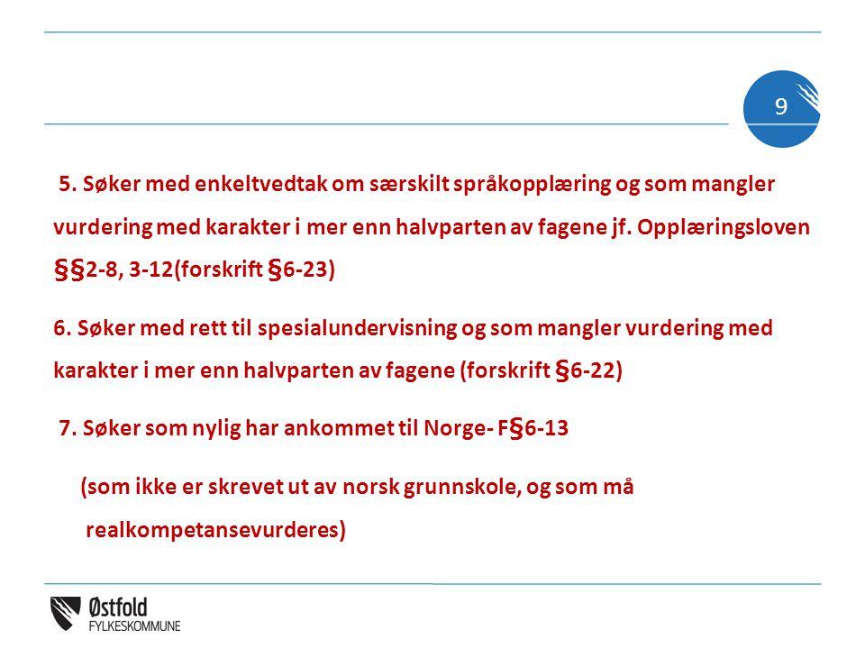 5. Søker med enkeltvedtak om særskilt språkopplæring og som mangler vurdering med karakter i mer enn halvparten av fagene jf. Opplæringsloven §§2-8, 3