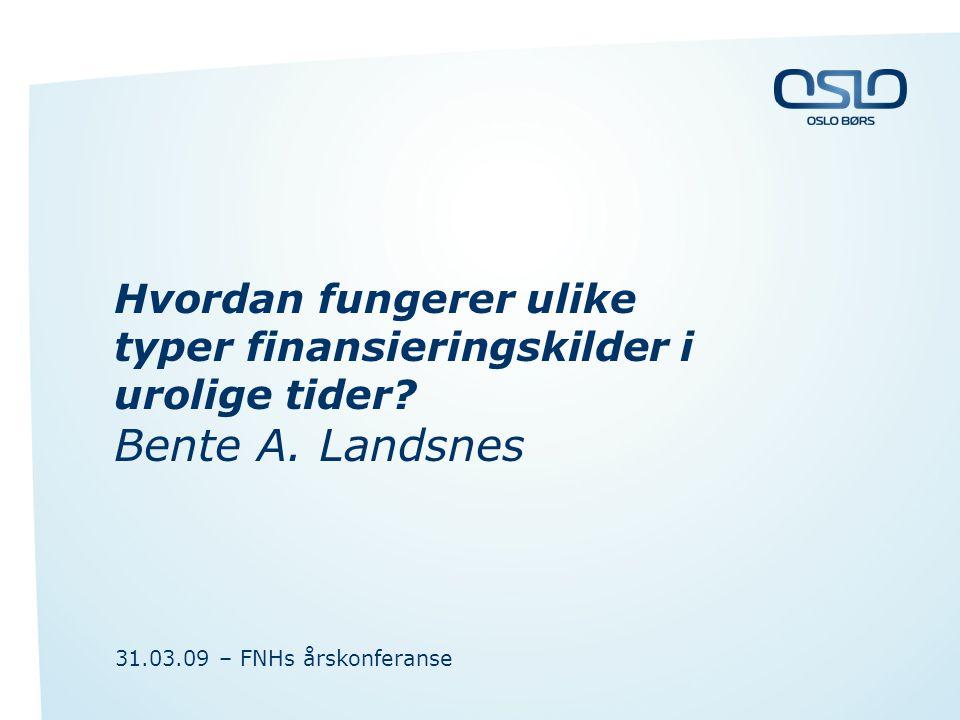 Hvordan fungerer ulike typer finansieringskilder i urolige tider? Bente A. Landsnes 31.03.09 – FNHs årskonferanse