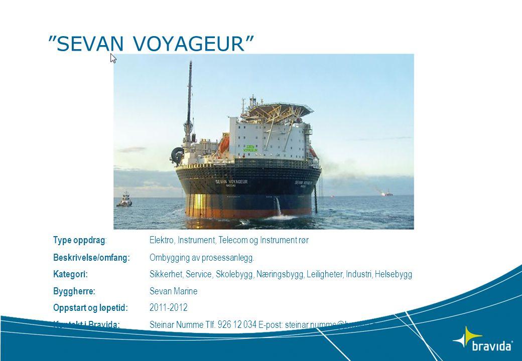 """""""SEVAN VOYAGEUR"""" Type oppdrag :Elektro, Instrument, Telecom og Instrument rør Beskrivelse/omfang: Ombygging av prosessanlegg. Kategori: Sikkerhet, Ser"""