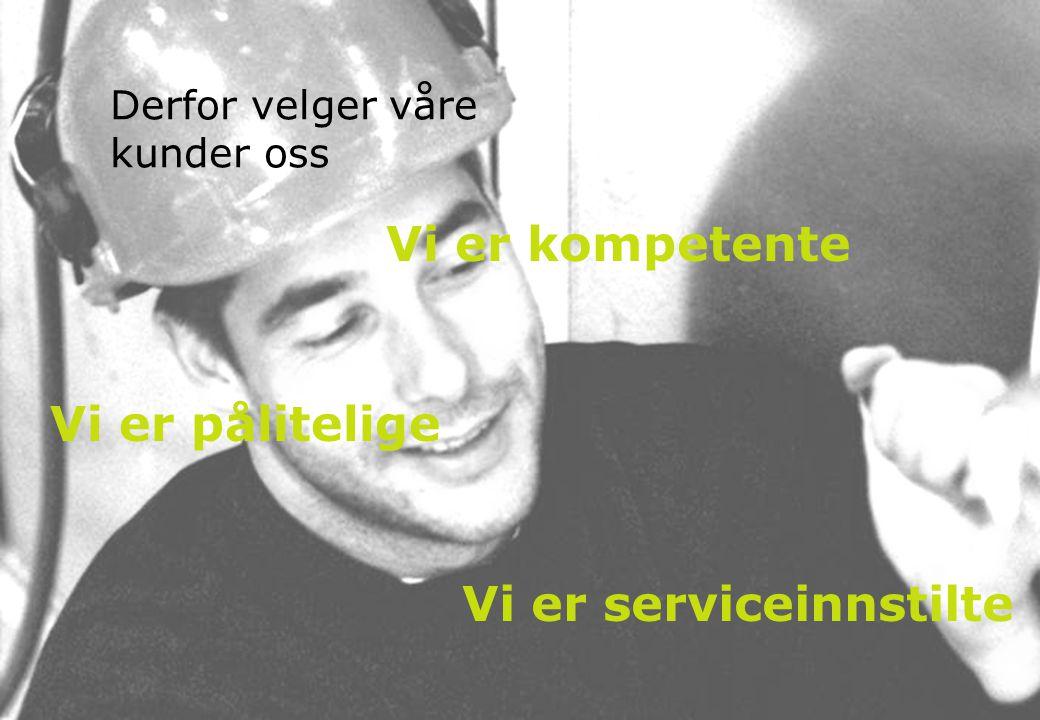 Derfor velger våre kunder oss Vi er kompetente Vi er pålitelige Vi er serviceinnstilte