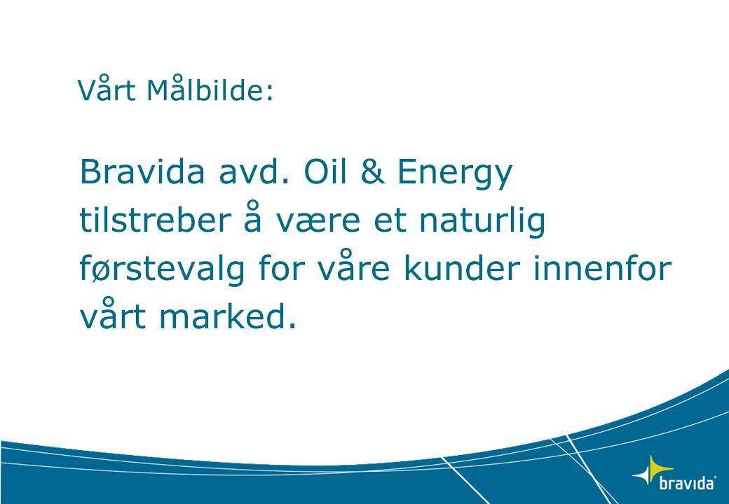 Vårt Målbilde: Bravida avd. Oil & Energy tilstreber å være et naturlig førstevalg for våre kunder innenfor vårt marked.