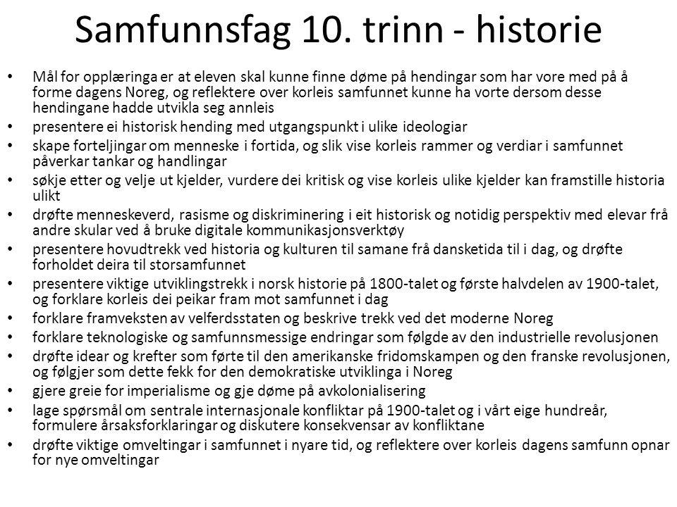 Samfunnsfag 10. trinn - historie • Mål for opplæringa er at eleven skal kunne finne døme på hendingar som har vore med på å forme dagens Noreg, og ref