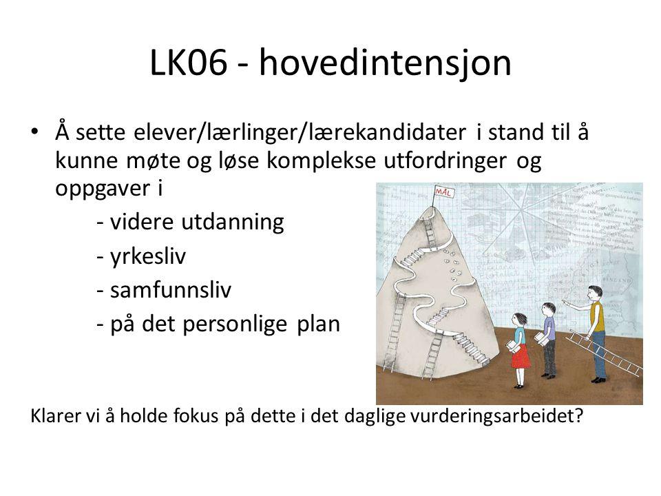 LK06 - hovedintensjon • Å sette elever/lærlinger/lærekandidater i stand til å kunne møte og løse komplekse utfordringer og oppgaver i - videre utdanni