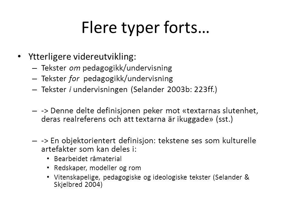 Flere typer forts… • Ytterligere videreutvikling: – Tekster om pedagogikk/undervisning – Tekster for pedagogikk/undervisning – Tekster i undervisninge