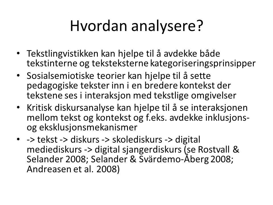 Hvordan analysere? • Tekstlingvistikken kan hjelpe til å avdekke både tekstinterne og teksteksterne kategoriseringsprinsipper • Sosialsemiotiske teori