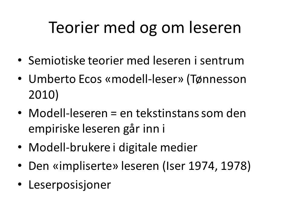 Teorier med og om leseren • Semiotiske teorier med leseren i sentrum • Umberto Ecos «modell-leser» (Tønnesson 2010) • Modell-leseren = en tekstinstans