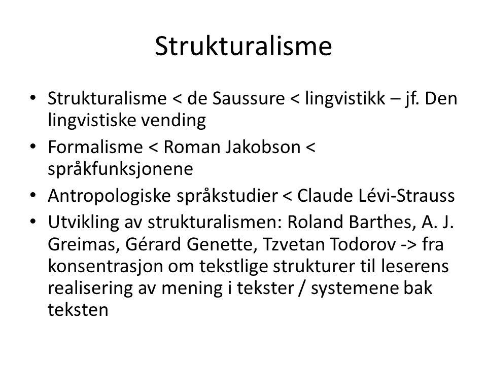 Strukturalisme • Strukturalisme < de Saussure < lingvistikk – jf. Den lingvistiske vending • Formalisme < Roman Jakobson < språkfunksjonene • Antropol