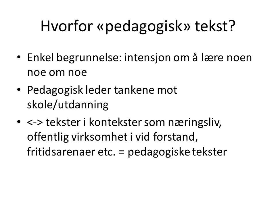 Hvorfor «pedagogisk» tekst? • Enkel begrunnelse: intensjon om å lære noen noe om noe • Pedagogisk leder tankene mot skole/utdanning • tekster i kontek