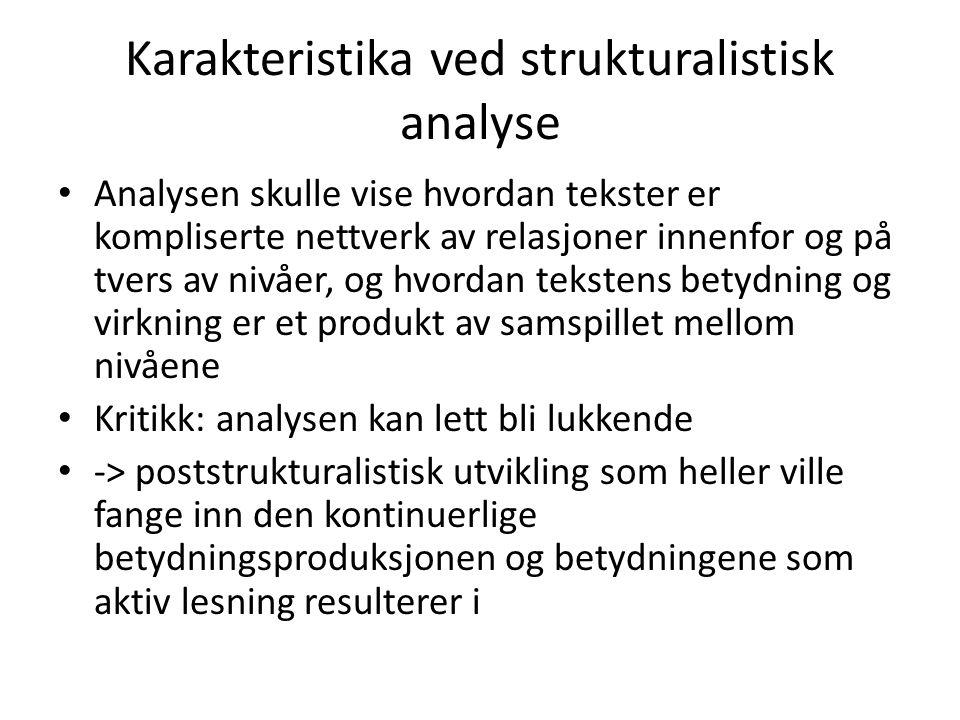 Karakteristika ved strukturalistisk analyse • Analysen skulle vise hvordan tekster er kompliserte nettverk av relasjoner innenfor og på tvers av nivåe