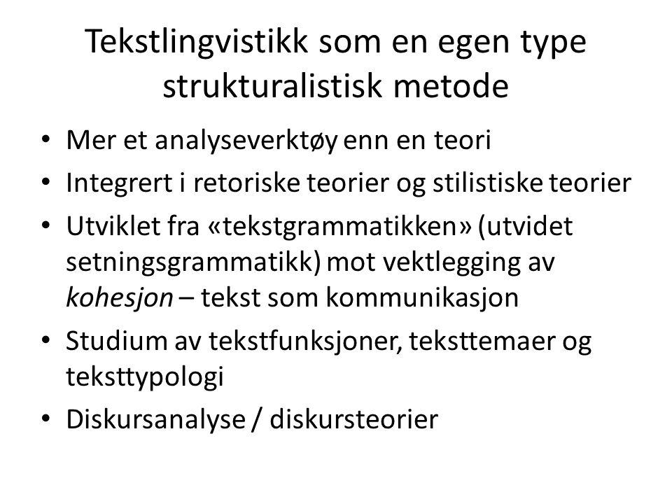 Tekstlingvistikk som en egen type strukturalistisk metode • Mer et analyseverktøy enn en teori • Integrert i retoriske teorier og stilistiske teorier