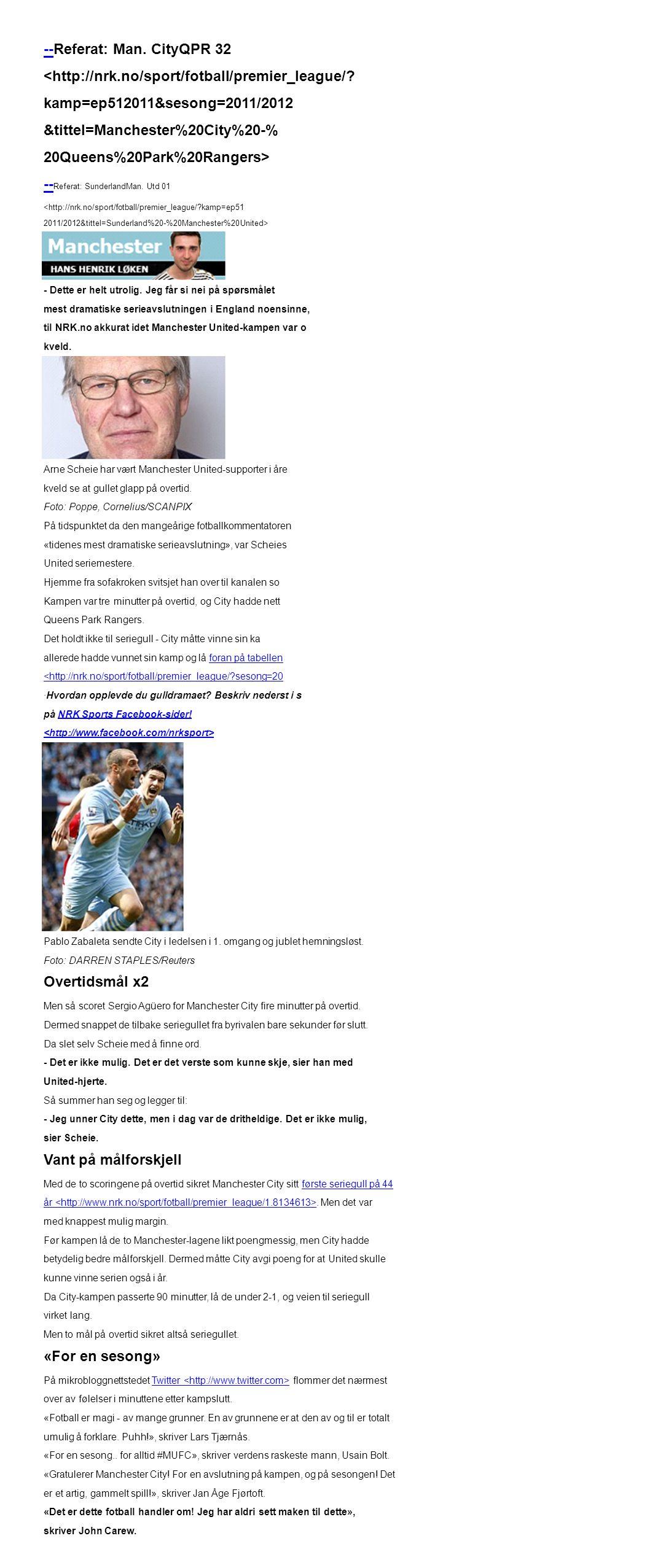 --Referat: Man. CityQPR 32 <http://nrk.no/sport/fotball/premier_league/? kamp=ep512011&sesong=2011/2012 &tittel=Manchester%20City%20-% 20Queens%20Park