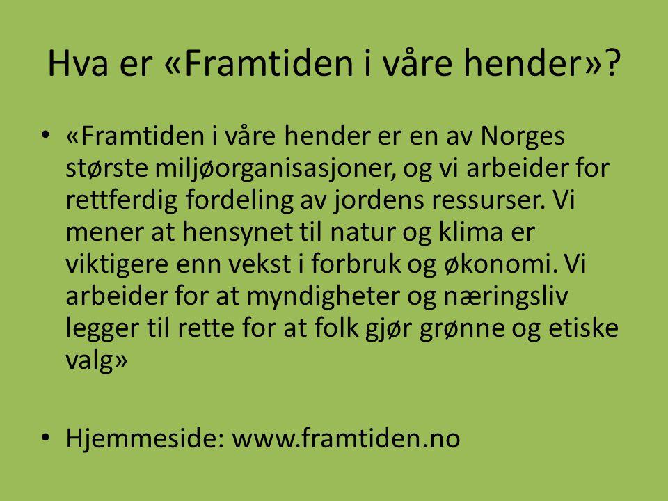 Hva er «Framtiden i våre hender»? • «Framtiden i våre hender er en av Norges største miljøorganisasjoner, og vi arbeider for rettferdig fordeling av j