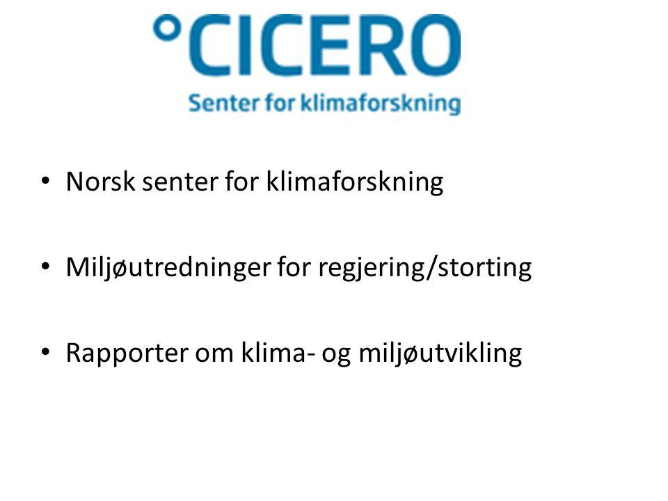 • Norsk senter for klimaforskning • Miljøutredninger for regjering/storting • Rapporter om klima- og miljøutvikling