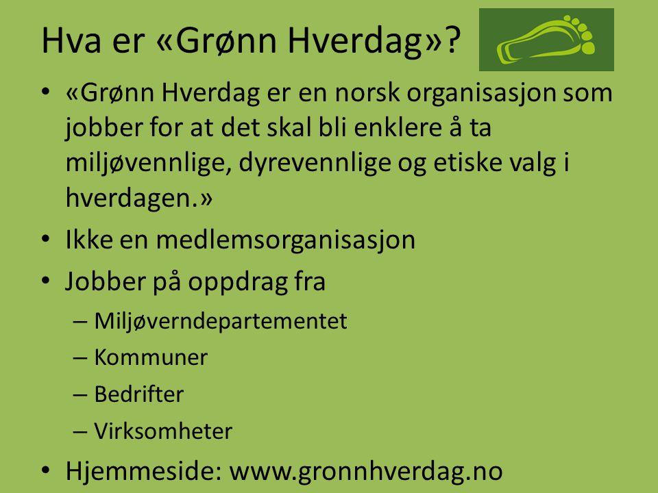 Hva er «Grønn Hverdag»? • «Grønn Hverdag er en norsk organisasjon som jobber for at det skal bli enklere å ta miljøvennlige, dyrevennlige og etiske va