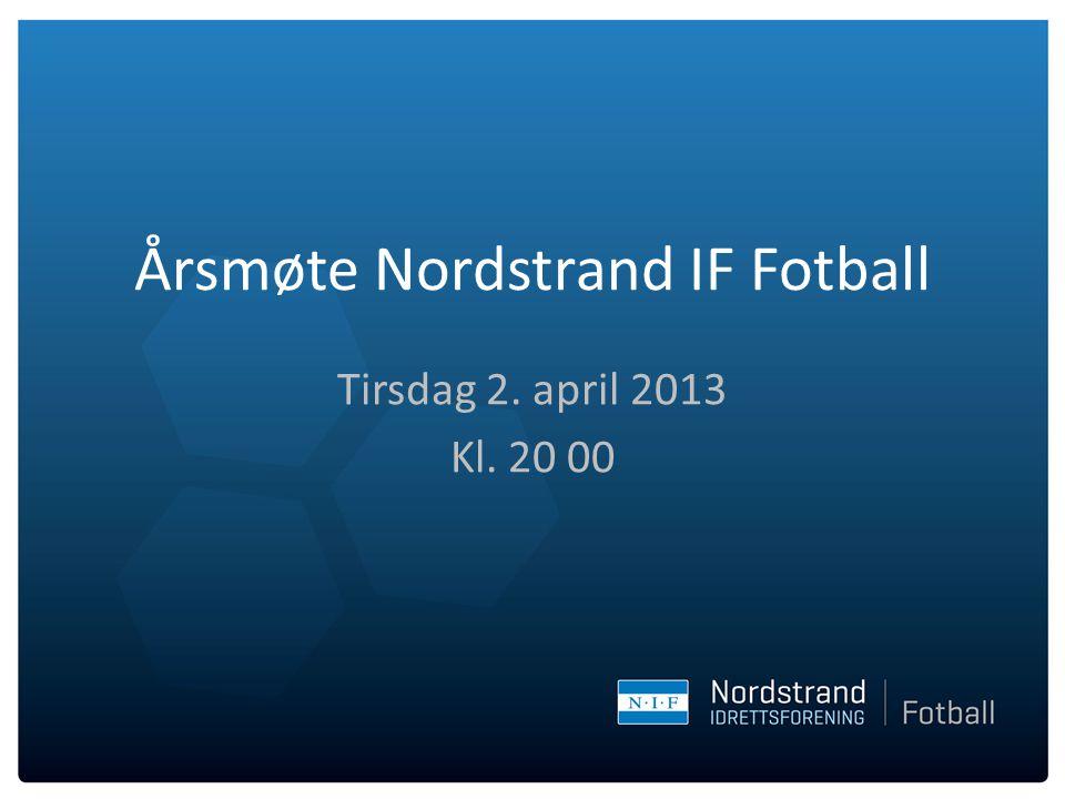 Årsmøte Nordstrand IF Fotball Tirsdag 2. april 2013 Kl. 20 00