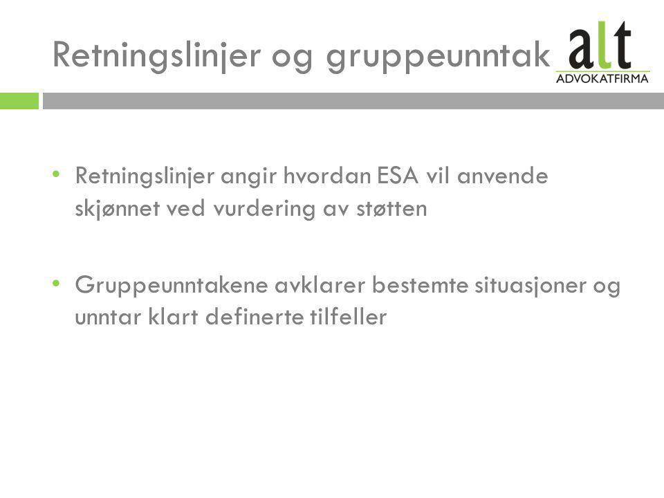 Retningslinjer og gruppeunntak • Retningslinjer angir hvordan ESA vil anvende skjønnet ved vurdering av støtten • Gruppeunntakene avklarer bestemte situasjoner og unntar klart definerte tilfeller