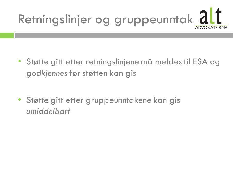Retningslinjer og gruppeunntak • Støtte gitt etter retningslinjene må meldes til ESA og godkjennes før støtten kan gis • Støtte gitt etter gruppeunntakene kan gis umiddelbart