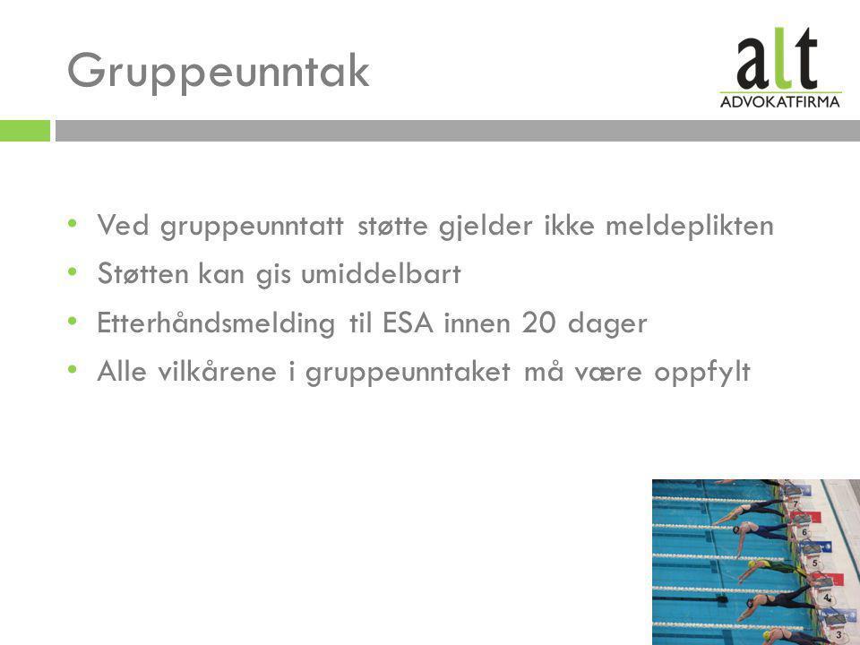 • Ved gruppeunntatt støtte gjelder ikke meldeplikten • Støtten kan gis umiddelbart • Etterhåndsmelding til ESA innen 20 dager • Alle vilkårene i gruppeunntaket må være oppfylt
