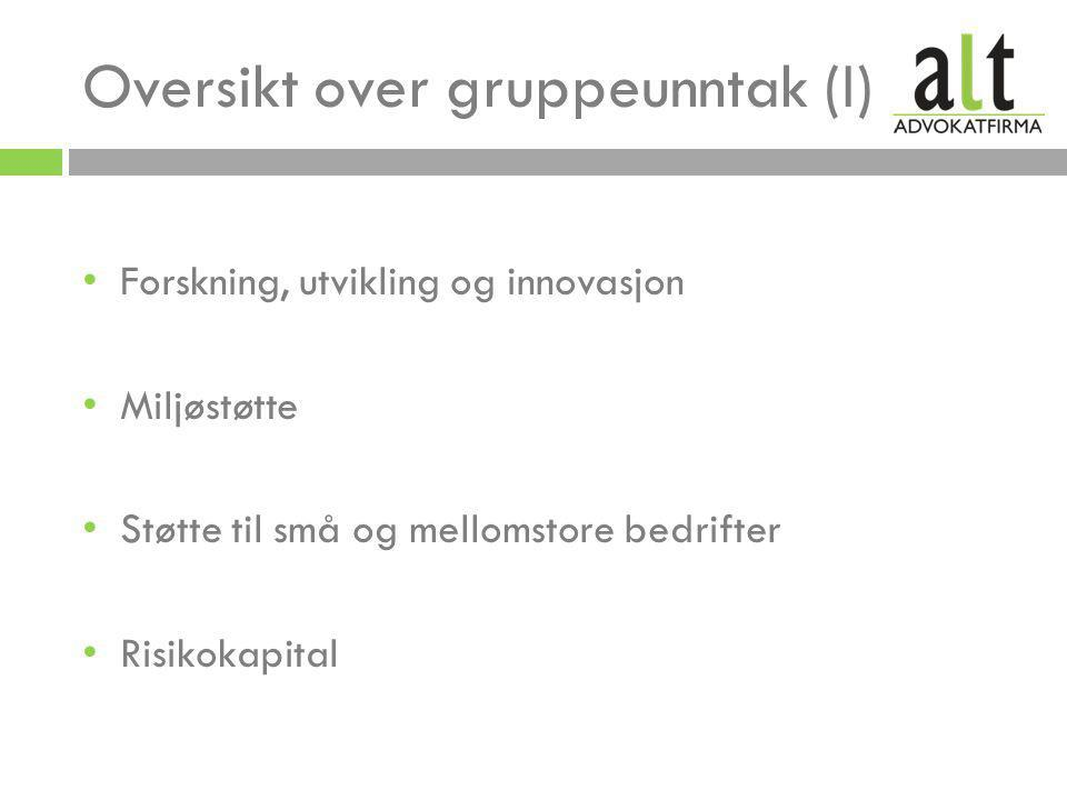 Oversikt over gruppeunntak (I) • Forskning, utvikling og innovasjon • Miljøstøtte • Støtte til små og mellomstore bedrifter • Risikokapital
