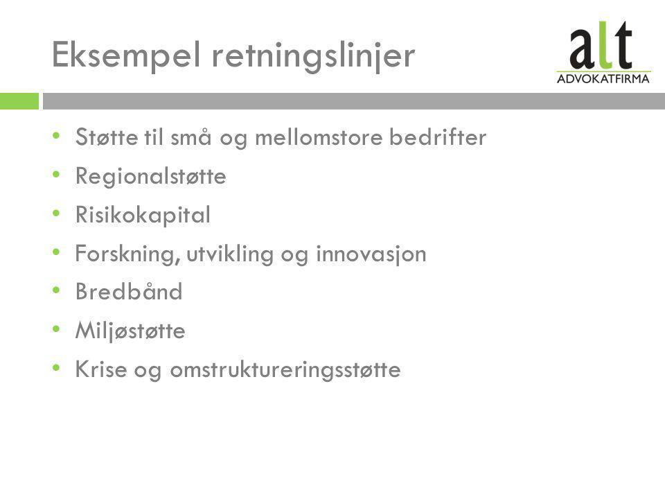 Eksempel retningslinjer • Støtte til små og mellomstore bedrifter • Regionalstøtte • Risikokapital • Forskning, utvikling og innovasjon • Bredbånd • Miljøstøtte • Krise og omstruktureringsstøtte