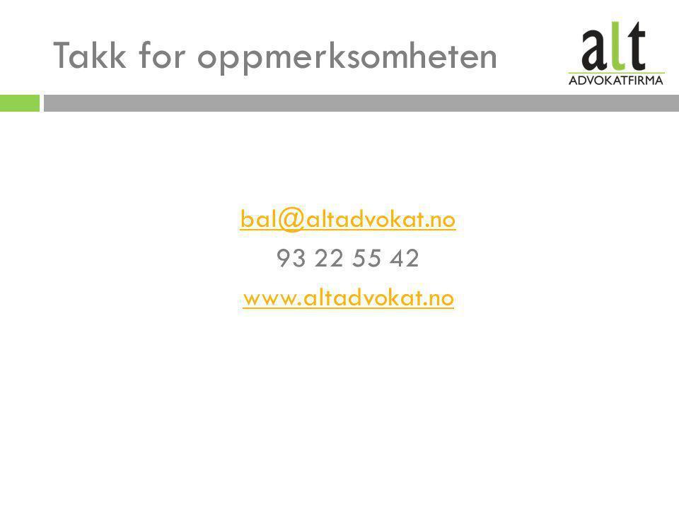 Takk for oppmerksomheten bal@altadvokat.no 93 22 55 42 www.altadvokat.no