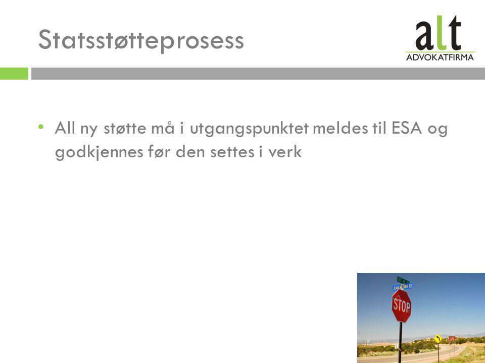 Statsstøtteprosess • All ny støtte må i utgangspunktet meldes til ESA og godkjennes før den settes i verk