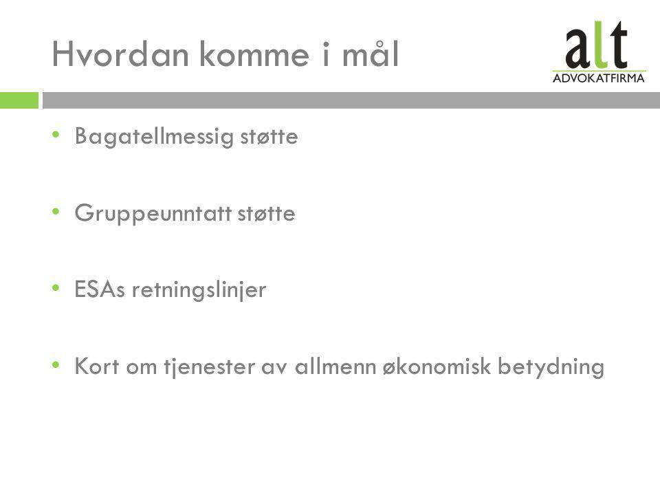 Hvordan komme i mål • Bagatellmessig støtte • Gruppeunntatt støtte • ESAs retningslinjer • Kort om tjenester av allmenn økonomisk betydning