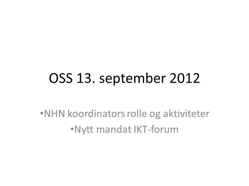 OSS 13. september 2012 • NHN koordinators rolle og aktiviteter • Nytt mandat IKT-forum