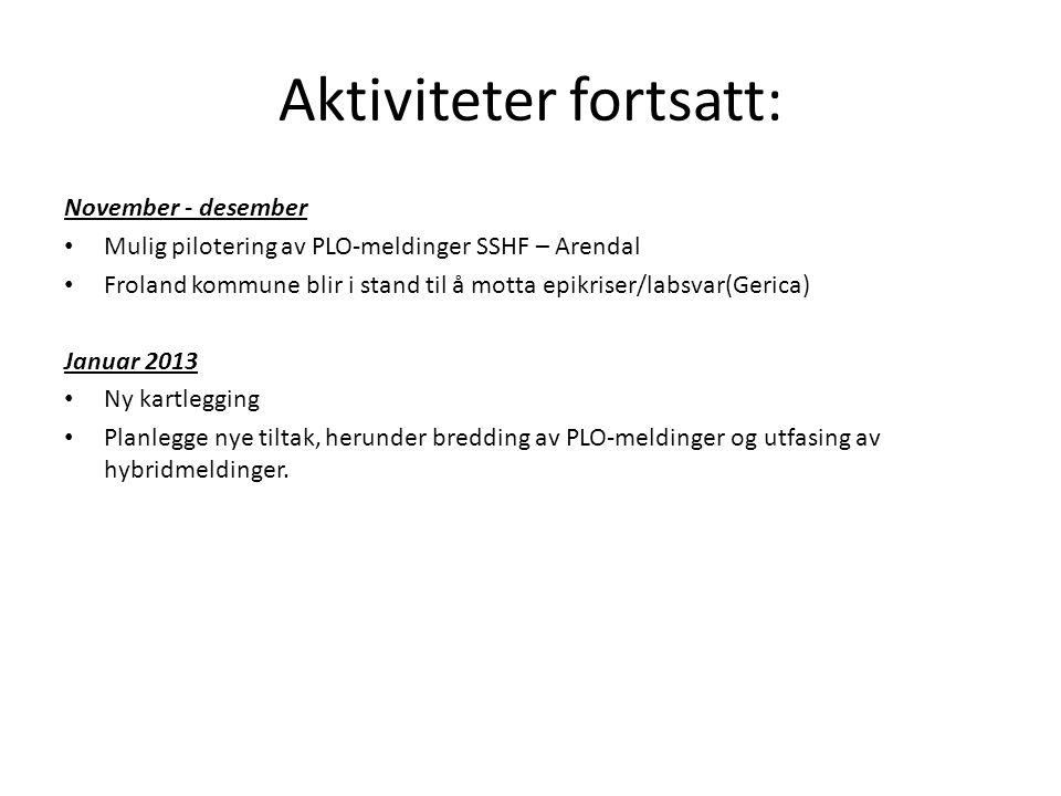 Aktiviteter fortsatt: November - desember • Mulig pilotering av PLO-meldinger SSHF – Arendal • Froland kommune blir i stand til å motta epikriser/labs