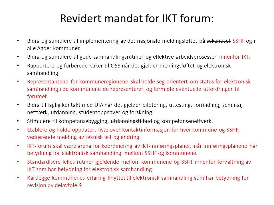 Revidert mandat for IKT forum: • Bidra og stimulere til implementering av det nasjonale meldingsløftet på sykehuset SSHF og i alle Agder-kommuner. • B