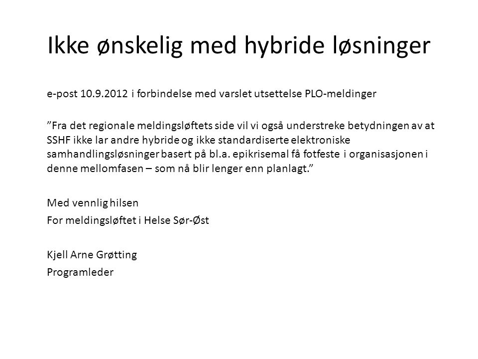 """Ikke ønskelig med hybride løsninger e-post 10.9.2012 i forbindelse med varslet utsettelse PLO-meldinger """"Fra det regionale meldingsløftets side vil vi"""