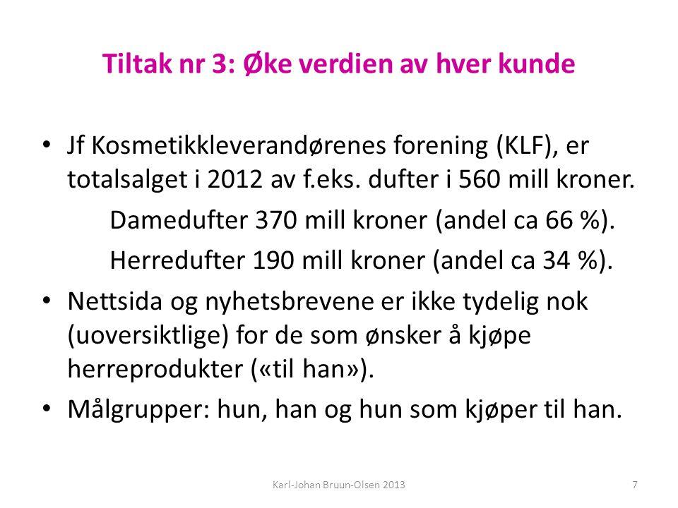 Tiltak nr 3: Øke verdien av hver kunde • Jf Kosmetikkleverandørenes forening (KLF), er totalsalget i 2012 av f.eks. dufter i 560 mill kroner. Dameduft