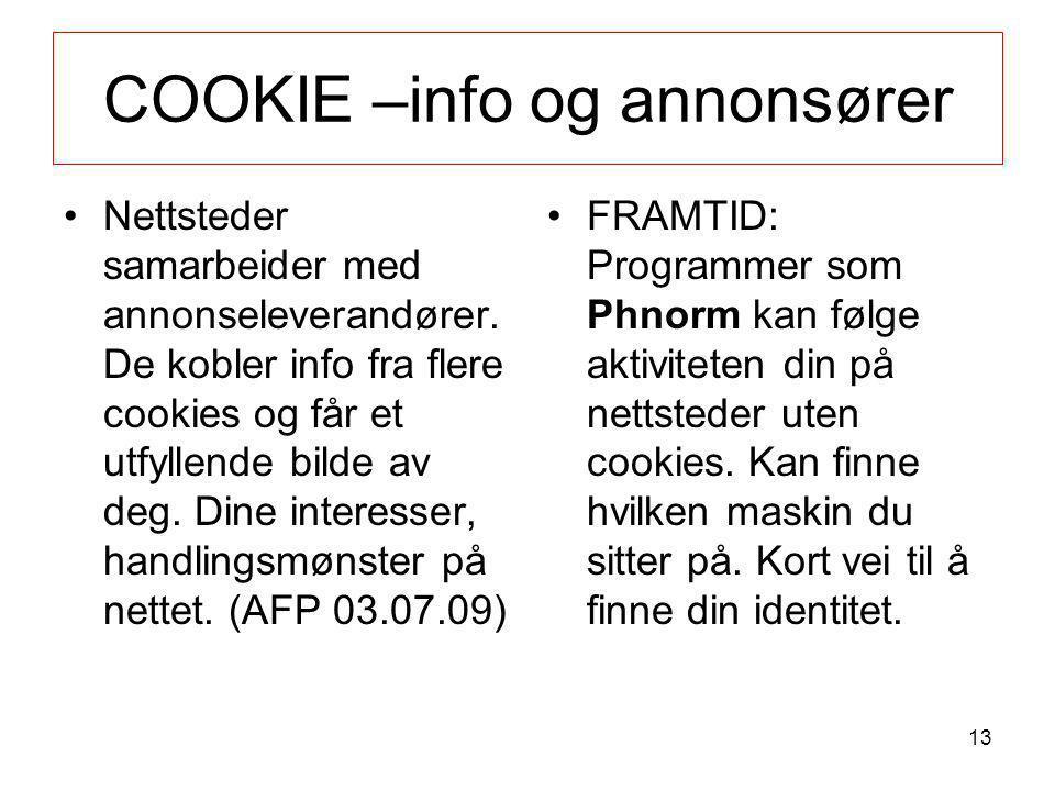 COOKIE –info og annonsører •Nettsteder samarbeider med annonseleverandører. De kobler info fra flere cookies og får et utfyllende bilde av deg. Dine i