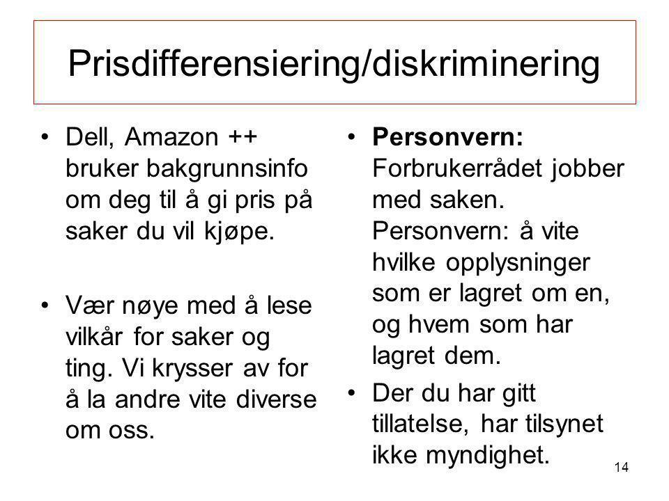 Prisdifferensiering/diskriminering •Dell, Amazon ++ bruker bakgrunnsinfo om deg til å gi pris på saker du vil kjøpe. •Vær nøye med å lese vilkår for s