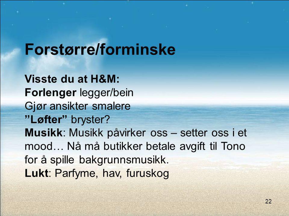 """Forstørre/forminske Visste du at H&M: Forlenger legger/bein Gjør ansikter smalere """"Løfter"""" bryster? Musikk: Musikk påvirker oss – setter oss i et mood"""