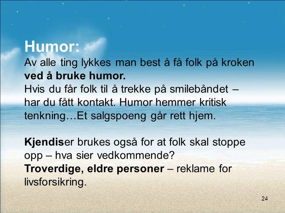 Humor: Av alle ting lykkes man best å få folk på kroken ved å bruke humor. Hvis du får folk til å trekke på smilebåndet – har du fått kontakt. Humor h