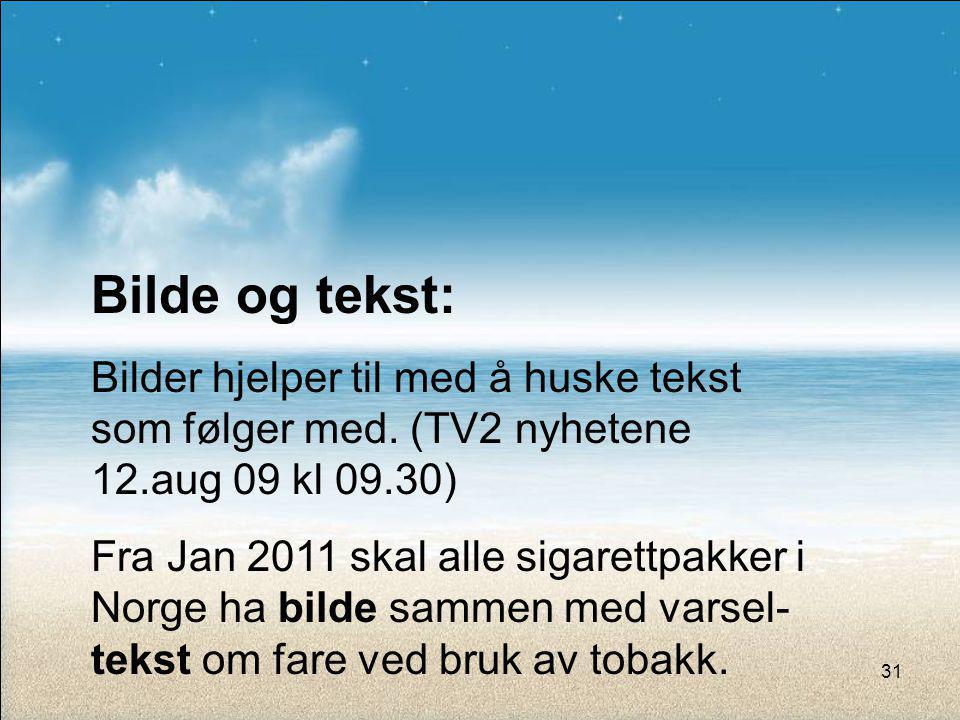 Bilde og tekst: Bilder hjelper til med å huske tekst som følger med. (TV2 nyhetene 12.aug 09 kl 09.30) Fra Jan 2011 skal alle sigarettpakker i Norge h