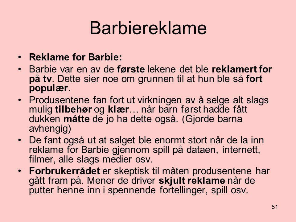 Barbiereklame •Reklame for Barbie: •Barbie var en av de første lekene det ble reklamert for på tv. Dette sier noe om grunnen til at hun ble så fort po
