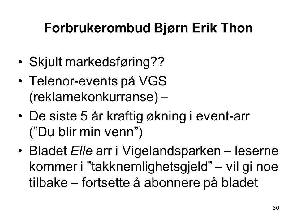 """Forbrukerombud Bjørn Erik Thon •Skjult markedsføring?? •Telenor-events på VGS (reklamekonkurranse) – •De siste 5 år kraftig økning i event-arr (""""Du bl"""
