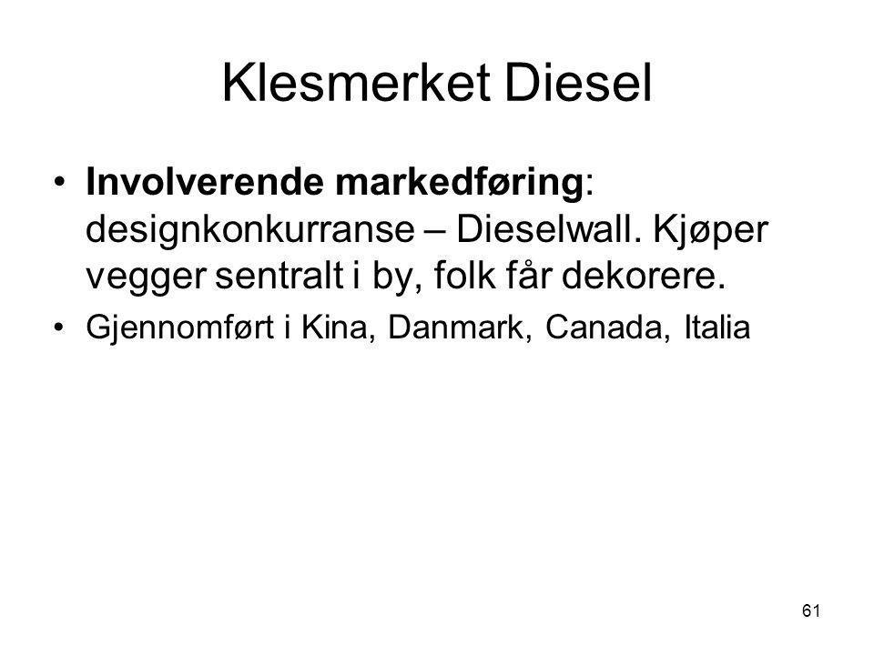 Klesmerket Diesel •Involverende markedføring: designkonkurranse – Dieselwall. Kjøper vegger sentralt i by, folk får dekorere. •Gjennomført i Kina, Dan